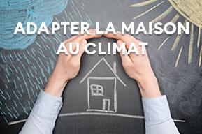 Adaptez votre maison aux aléas climatiques