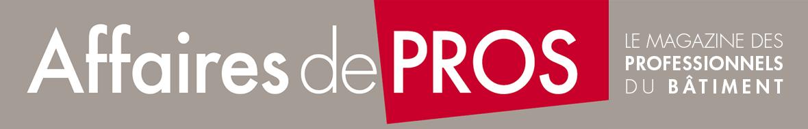 Affaires de Pros, le magazine des professionnels du bâtiment